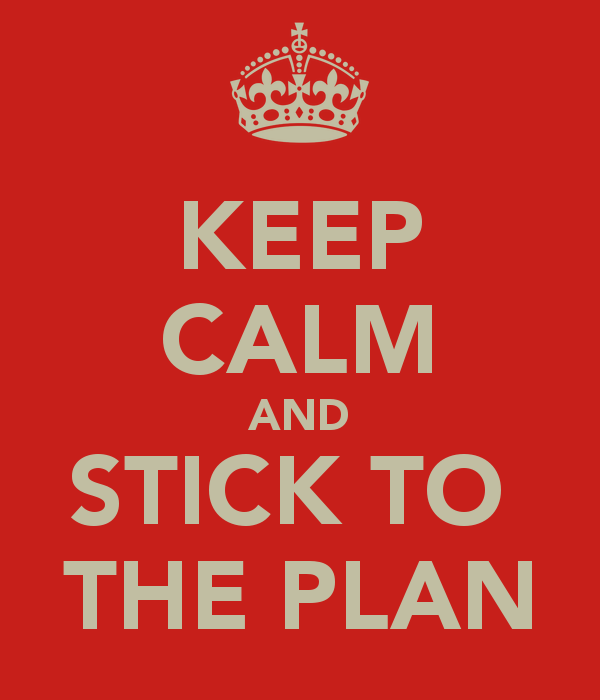 keep calm and stick to the plan