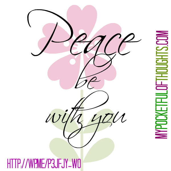 Peace Be With You - A reflection on the word peace.