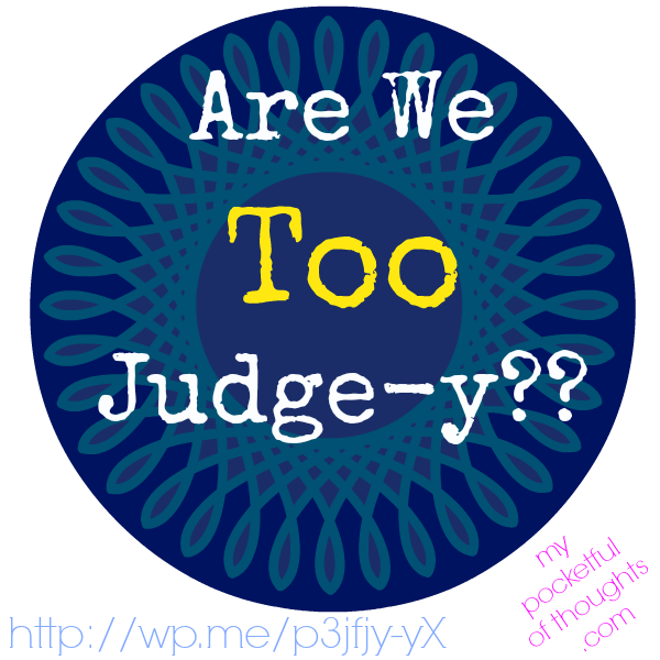 are we too judge-y?
