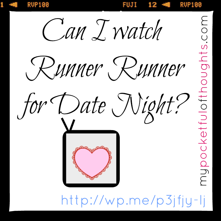 Can I watch Runner Runner for Date Night?