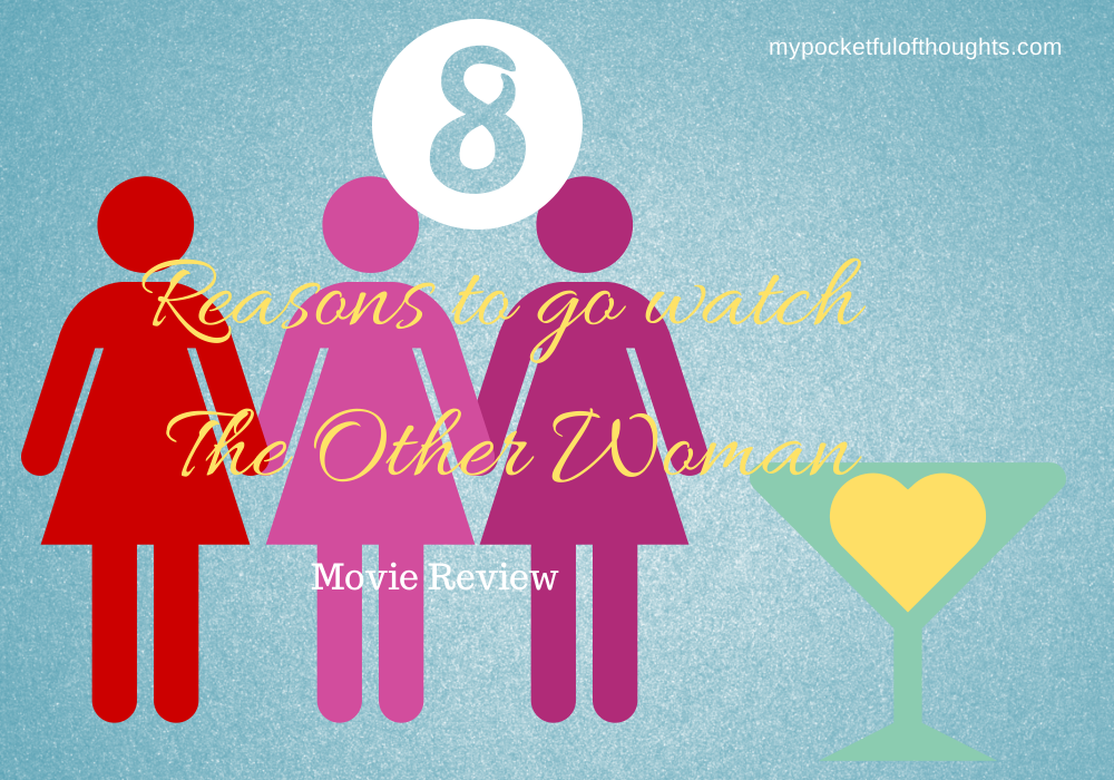 8 reasons to watch the other woman ... Movie Review on My Pocketful of Thoughts