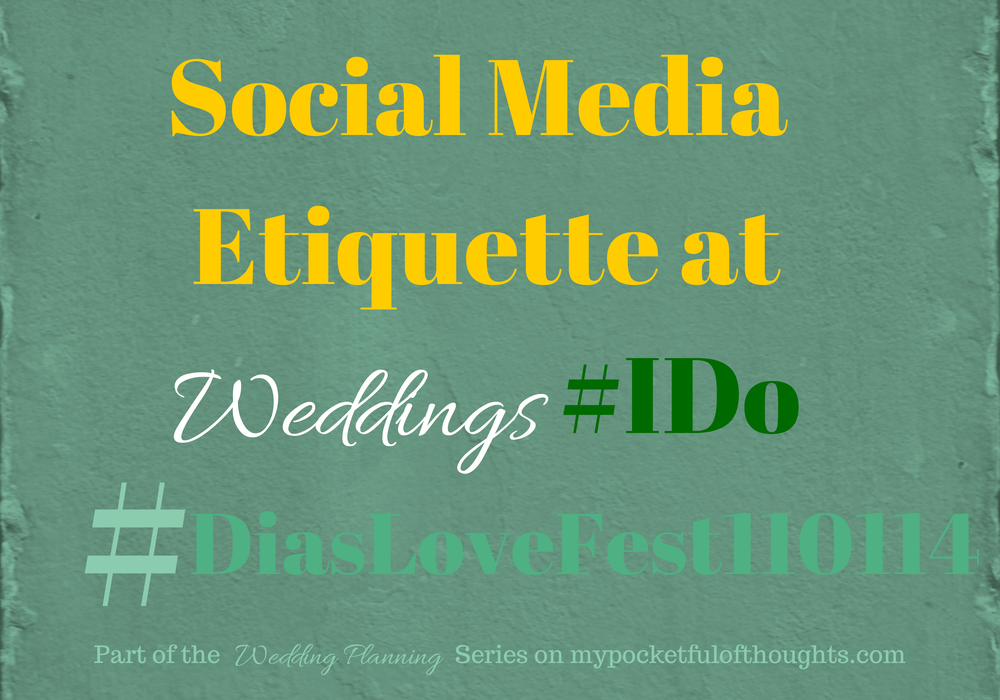 The Dos and Donts of Social Media Etiquette at Weddings - Part of the Wedding Planning Series on My Pocketful of Thoughts