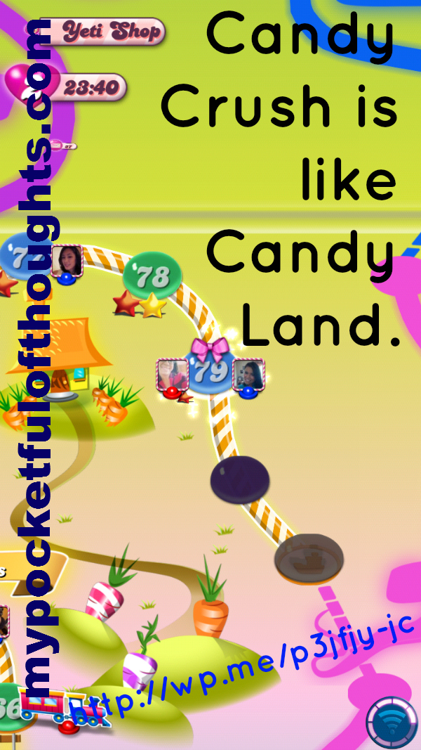 Candy Crush is Like Candy Land.
