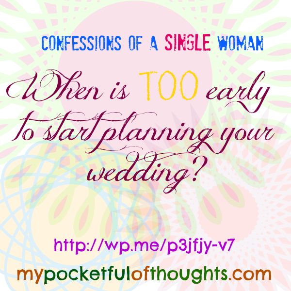 Confessions of A Single Woman: When is too early to start planning your wedding? http://wp.me/p3jfjy-v7
