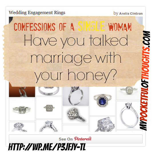 Confessions of a Single Woman: have you talked marriage with your honey yet?