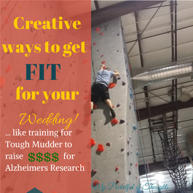 Creative ways to get fit for your wedding ... Like training for Tough Mudder to raise money for Alzheimers - MyPocketfulofThoughts.com