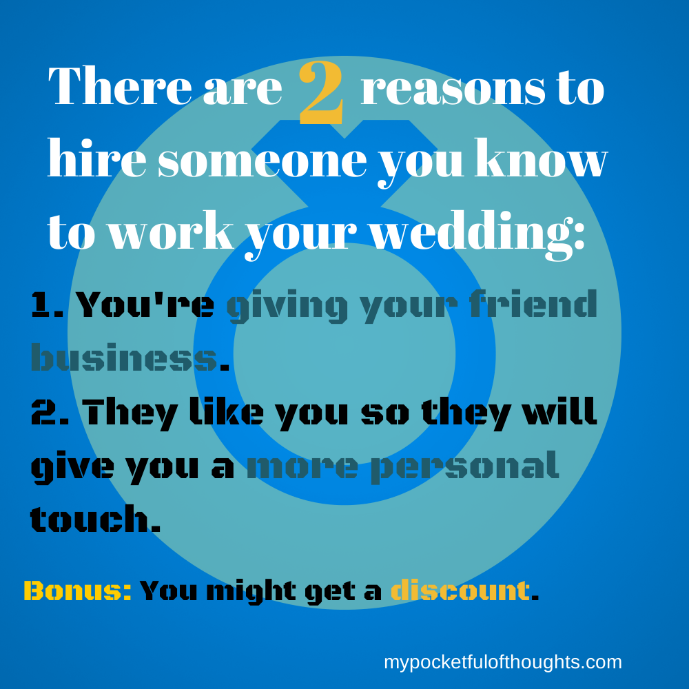reasons to hire friends for your wedding ... Who do you know that can work a party? It's a great way to save money and use someone you trust. Part of the #Wedding Planning Series on mypocketfulofthoughts.com