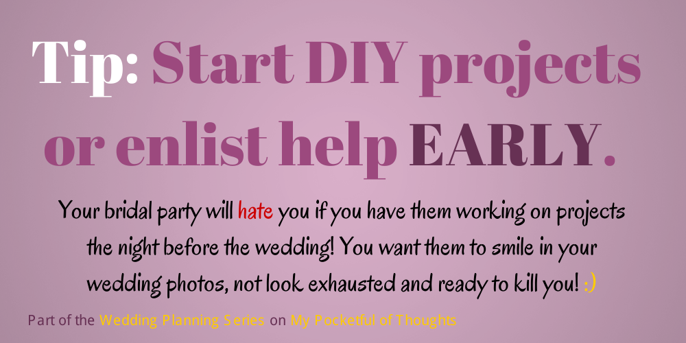 Tip: Start DIY projects or enlist help EARLY.  Part of the Wedding Planning Series on My Pocketful of Thoughts