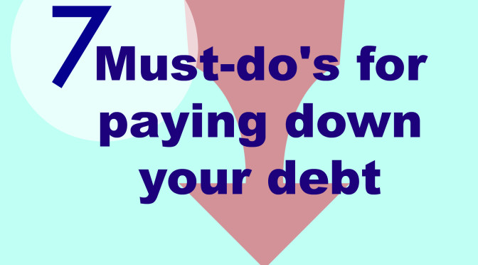7 Must-do's for paying down your debt
