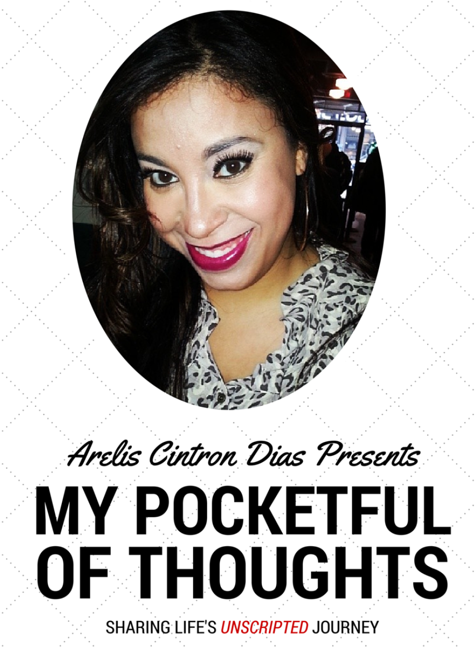 Arelis Cintron Dias presents My Pocketful of Thoughts